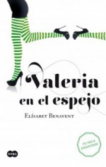 Elísabet Benavent - Valeria en el espejo