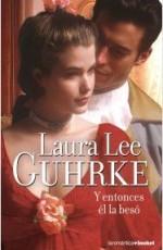 Laura Lee Guhrke - Y entonces él la besó
